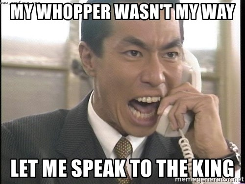 Chinese Factory Foreman - my whopper wasn't my way let me speak to the king