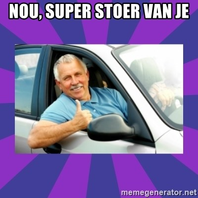Perfect Driver - NOU, SUPER STOER VAN JE