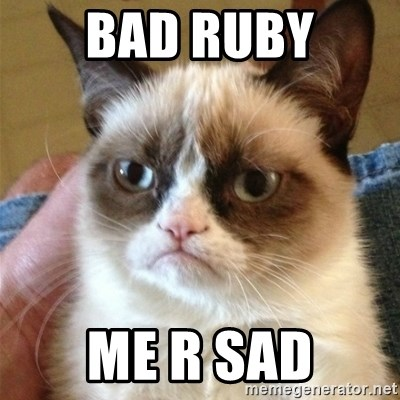Grumpy Cat  - BAD RUBY ME R SAD