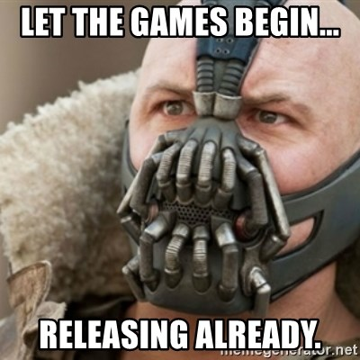 Bane - let the games begin... releasing already.