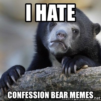 Confession Bear - I hate confession bear memes