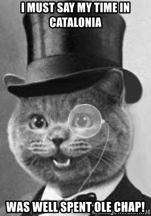 Monocle Cat - I must say my time In Catalonia  Was well spent ole chap!
