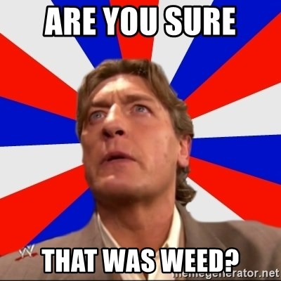 Regal Remembers - are you sure  that was weed?