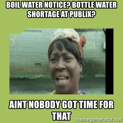 Sugar Brown - Boil Water Notice? Bottle Water Shortage At Publix? Aint Nobody Got Time for that