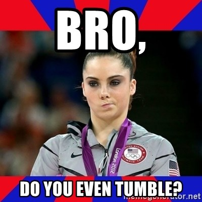 Mckayla Maroney Does Not Approve - Bro, Do You even tumble?