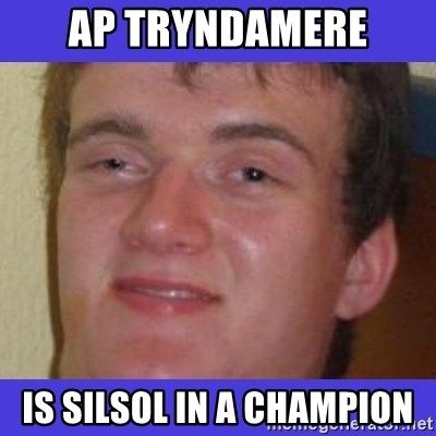 rally drunk guy - AP Tryndamere Is silsol in a champion
