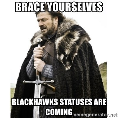 Imminent Ned  - brace yourselves blackhawks statuses are coming