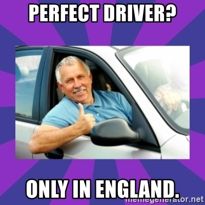 Perfect Driver - PERFECT DRIVER? ONLY IN ENGLAND.