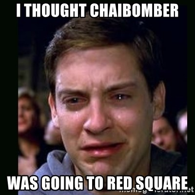 crying peter parker - I THOUGHT CHAIBOMBER WAS GOING TO RED SQUARE