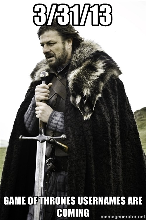 Ned Stark - 3/31/13 Game of thrones usernames are coming