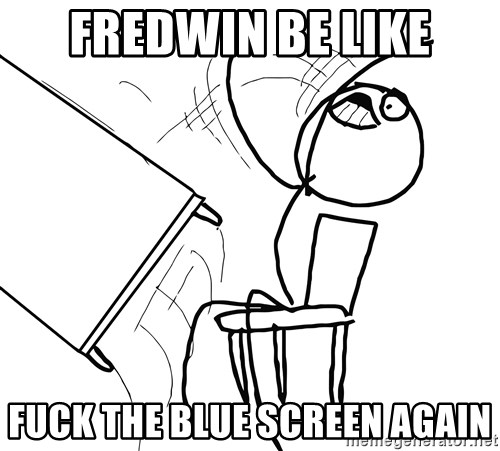 Desk Flip Rage Guy - Fredwin Be Like FUCK THE BLUE SCREEN AGAIN