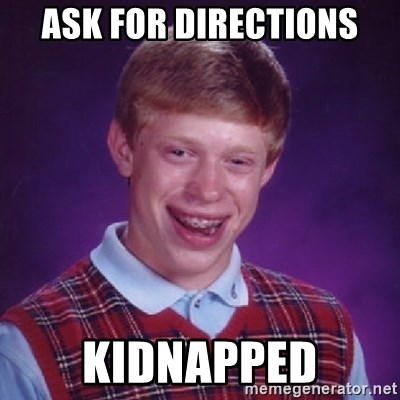 Bad Luck Brian - ASK FOR DIRECTIONS KIDNAPPED