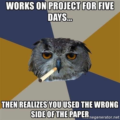 Art Student Owl - works on project for five days... then realizes you used the wrong side of the paper