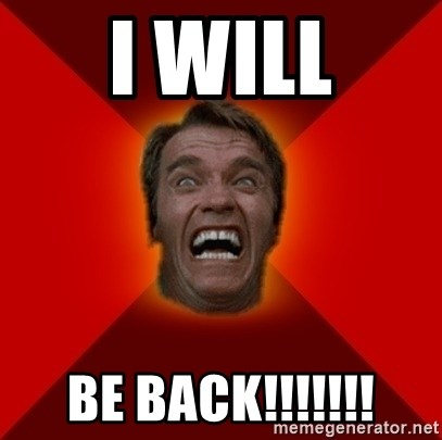 Angry Arnold - I WILL BE BACK!!!!!!!