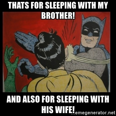Batman Slappp - THATS FOR SLEEPING WITH MY BROTHER! AND ALSO FOR SLEEPING WITH HIS WIFE!