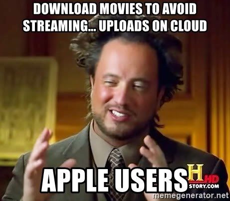 Ancient Aliens - download movies to avoid streaming... uploads on cloud Apple users