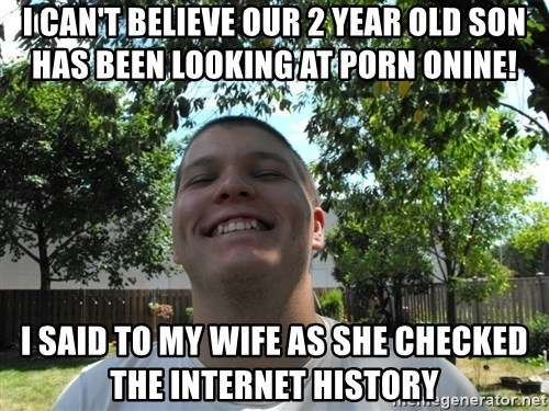 Jamestroll - I can't believe our 2 year old son has been looking at porn onine! i said to my wife as she checked the internet history