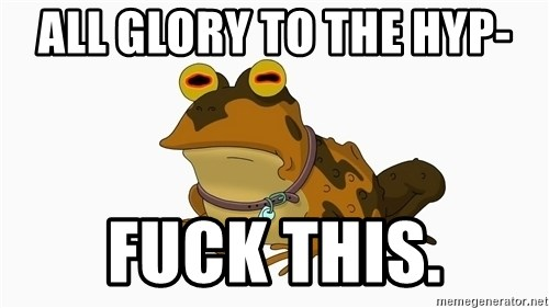 hypnotoad - All glory to the hyp- Fuck this.