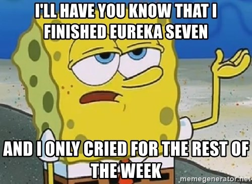 Only Cried for 20 minutes Spongebob - i'll have you know that i finished eureka seven and i only cried for the rest of the week