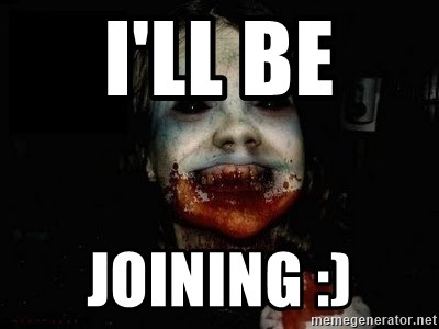 scary meme - I'LL BE JOINING :)