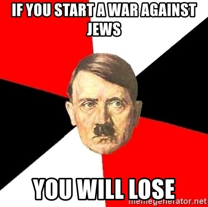 Advice Hitler - if you start a war against jews you will lose