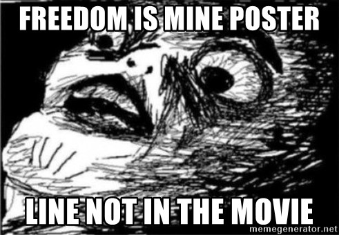 Dramatic Fffffuuuuu - FREEDOM IS MINE POSTER LINE NOT IN THE MOVIE