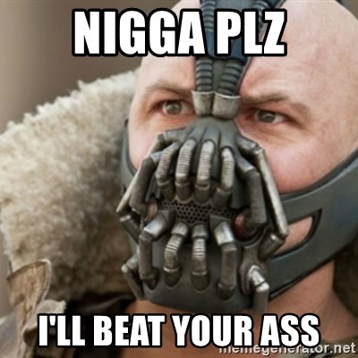 Bane - nigga plz I'll beat your ass