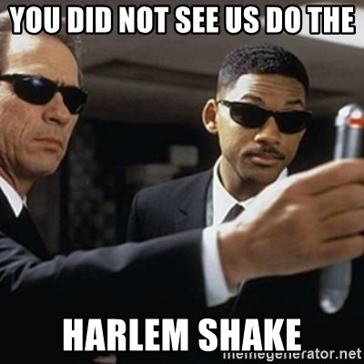 men in black - you did not see us do the harlem shake