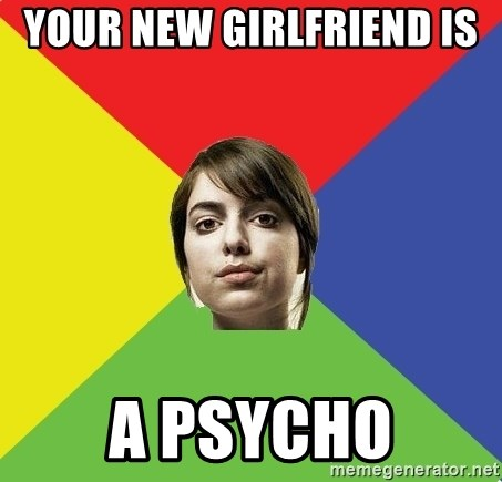 Non Jealous Girl - yOUR nEW gIRLFRIEND IS  A PSYCHO