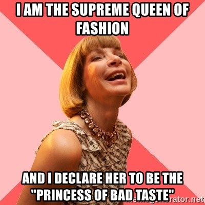 """Amused Anna Wintour - I am the supreme Queen of Fashion and I declare her to be the """"Princess of bad taste"""""""