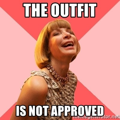 Amused Anna Wintour - The Outfit is not approved