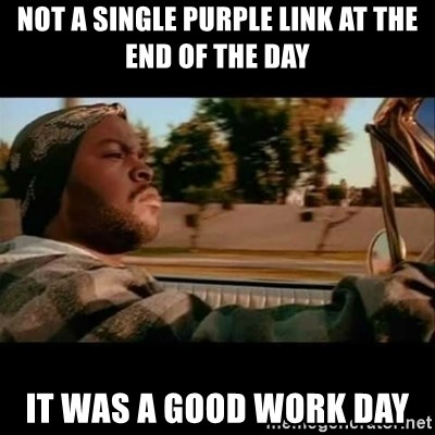 Ice Cube- Today was a Good day - Not a single purple link at the end of the day It was a good work day