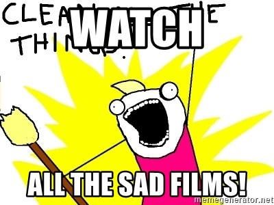 clean all the things - Watch All the sad films!