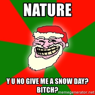 Santa Claus Troll Face - NATURE Y U NO GIVE ME A SNOW DAY? BITCH?