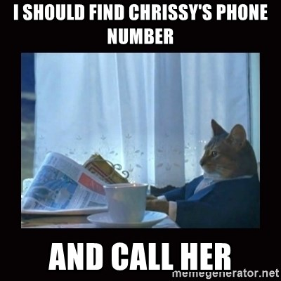 i should buy a boat cat - i should find chrissy's phone number and call her
