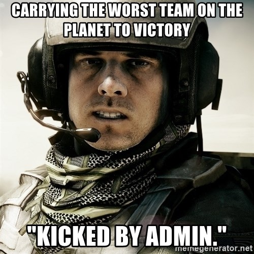 "battlefield3butthurt - carrying the worst team on the planet to victory ""kicked by admin."""