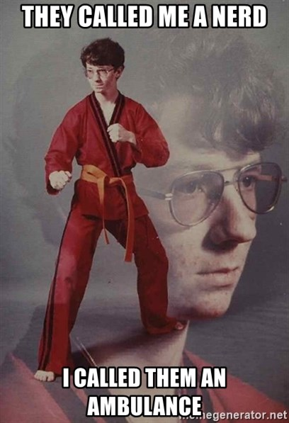 PTSD Karate Kyle - They called me a nerd I called them an ambulance