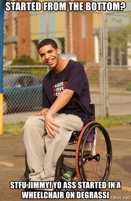 Drake Wheelchair - Started from the bottom? Stfu jimmy! Yo asS started in a whEelcHair on degrassi