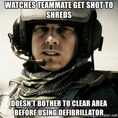 battlefield3butthurt - watches teammate get shot to shreds doesn't bother to clear area before using defibrillator