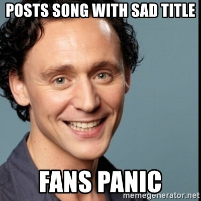 Nice Guy Tom Hiddleston - posts song with sad title fans panic