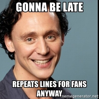 Nice Guy Tom Hiddleston - gonna be late repeats lines for fans anyway