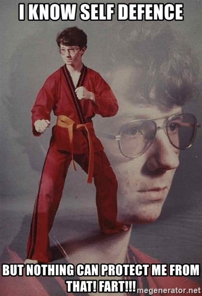 PTSD Karate Kyle - i know self defence but nothing can protect me from that! fart!!!