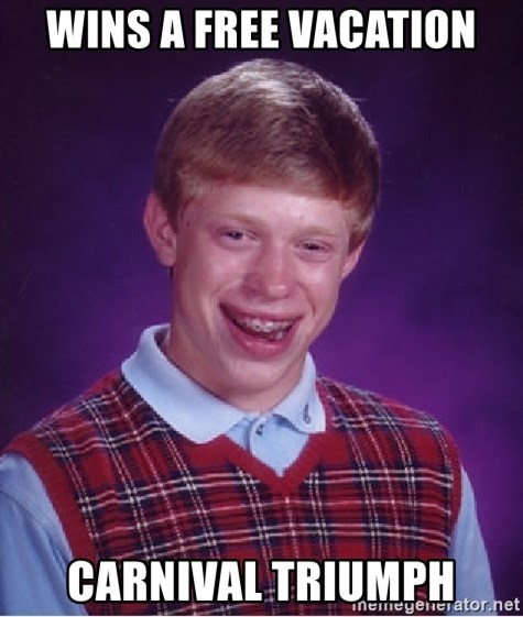 Bad Luck Brian - Wins a free vacation Carnival Triumph