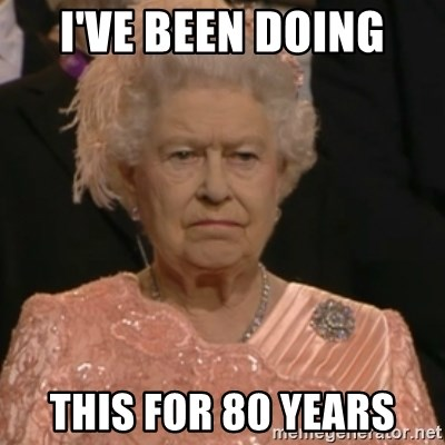 Queen Elizabeth Is Not Impressed  - I'VE BEEN DOING THIS FOR 80 YEARS