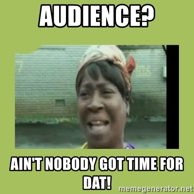 Sugar Brown - Audience? ain't nobody got time for dat!