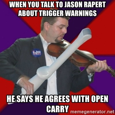 FiddlingRapert - When you talk to Jason Rapert about trigger warnings He says he agrees with open carry