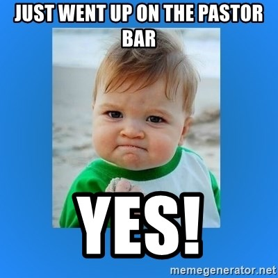 yes baby 2 - Just went up on the pastor bar Yes!