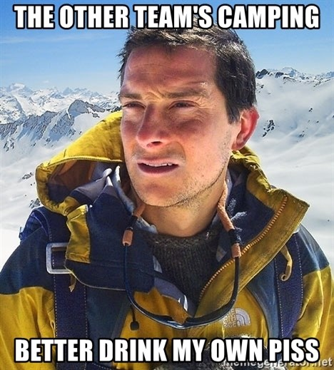 Bear Grylls - the other team's camping better drink my own piss