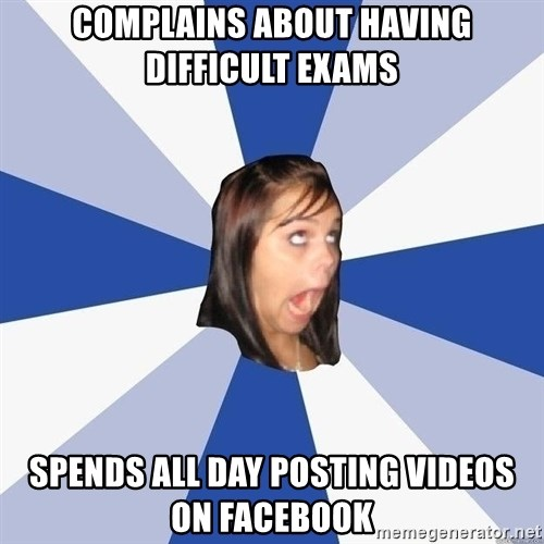 Annoying Facebook Girl - complains about having difficult exams spends all day posting videos on facebook