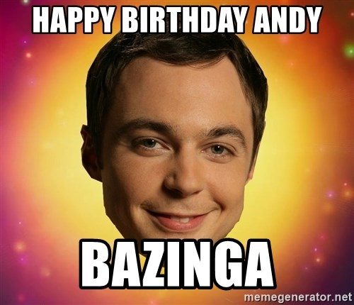 Sheldon Big Bang Theory - Happy Birthday Andy BaZinga
